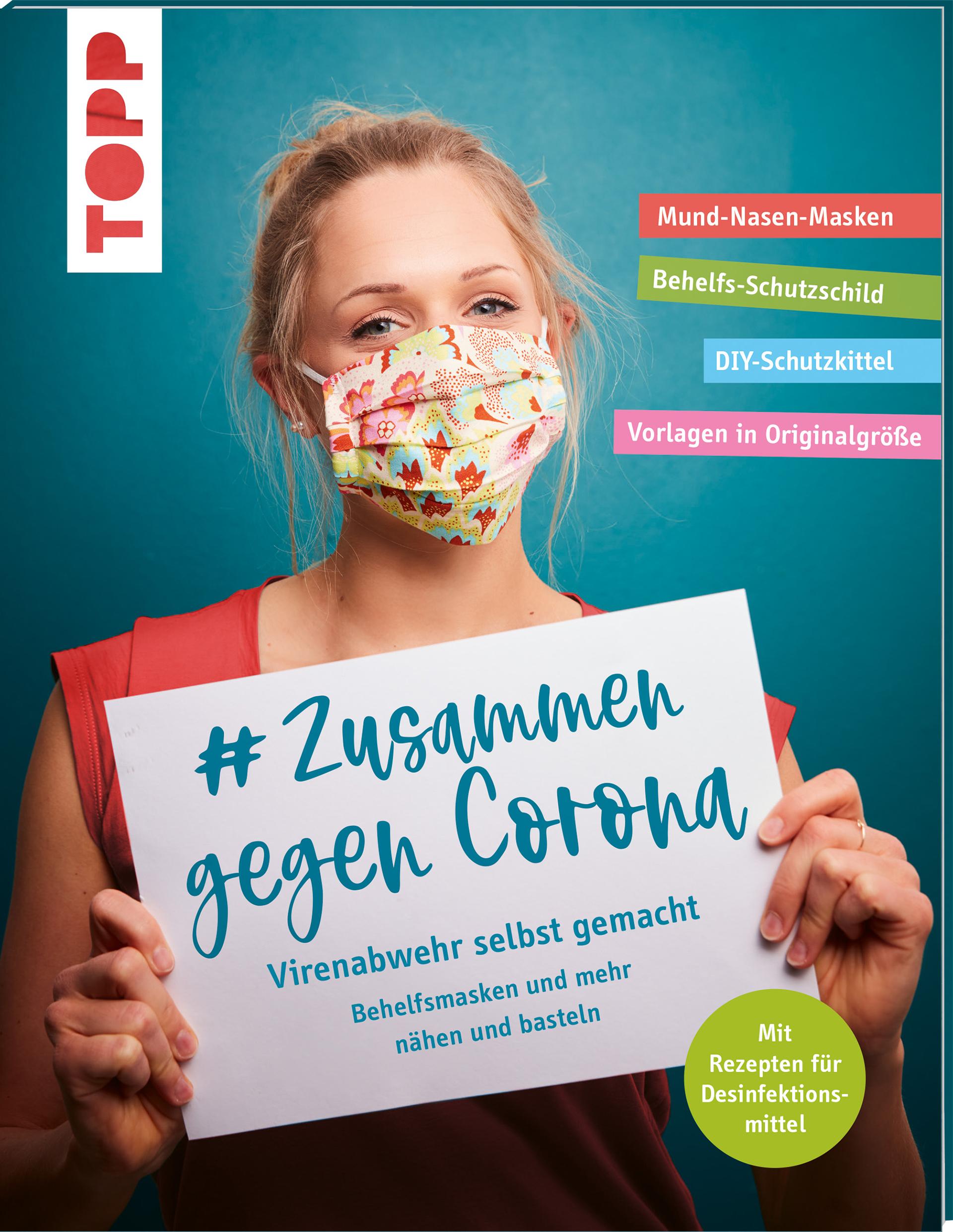 # Zusammen gegen Corona: Virenabwehr selbst gemacht – Behelfsmasken und mehr nähen und basteln. Mit Rezepten für Desinfektionsmittel