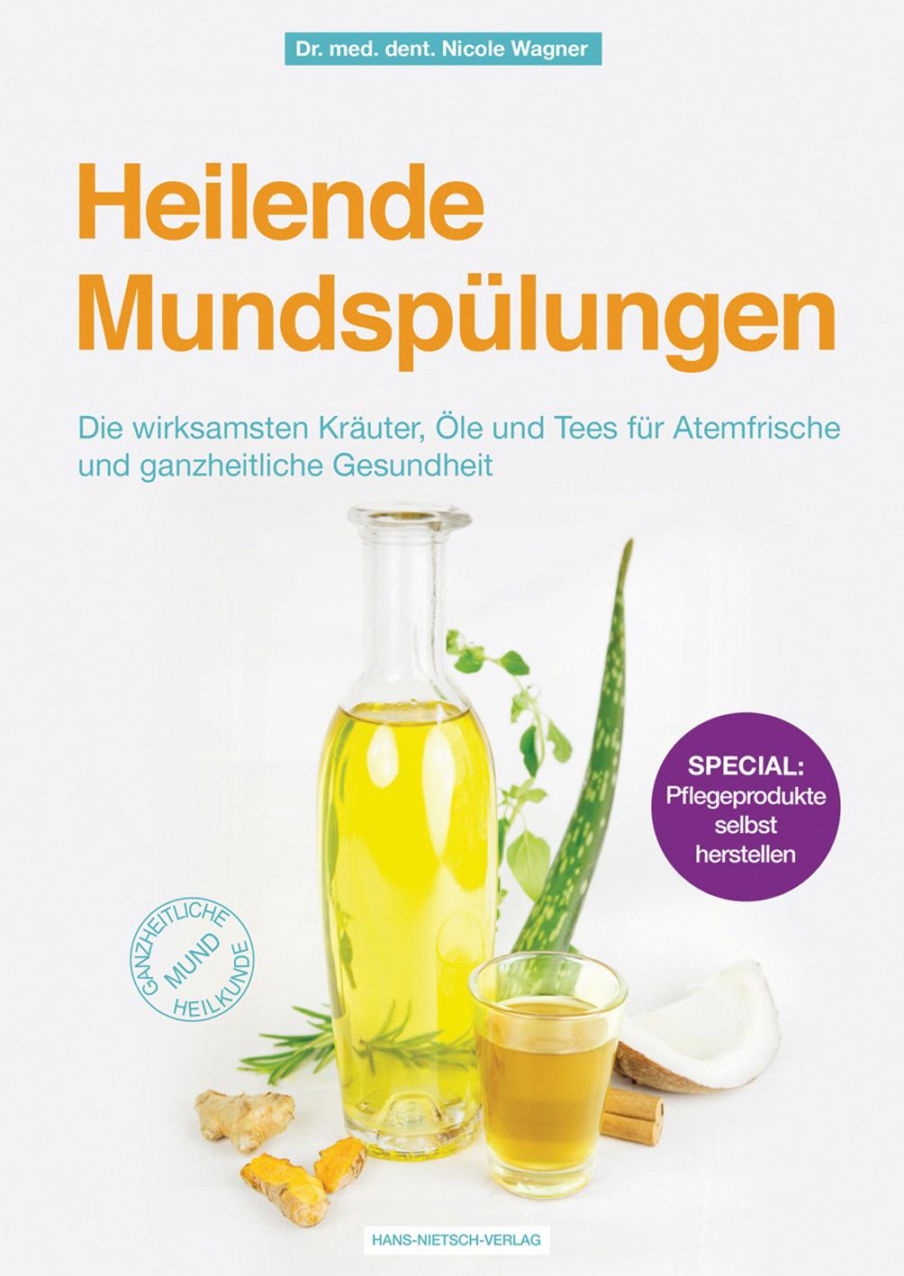 Heilende Mundspülungen. Die wirksamsten Kräuter, Öle und Tees für Atemfrische und ganzheitliche Gesundheit