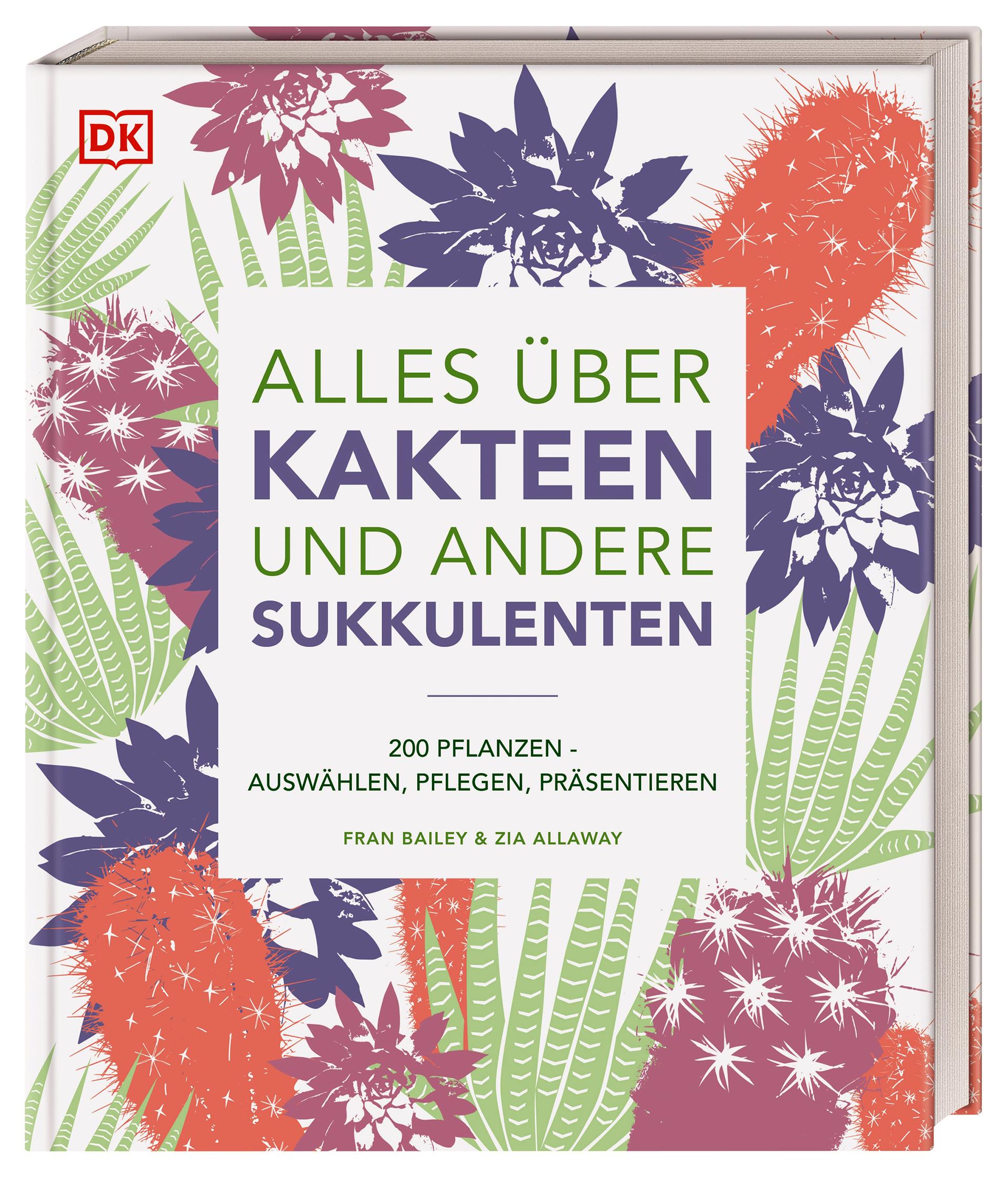 Alles über Kakteen und andere Sukkulenten. 200 Pflanzen: Auswählen, Pflegen, Präsentieren