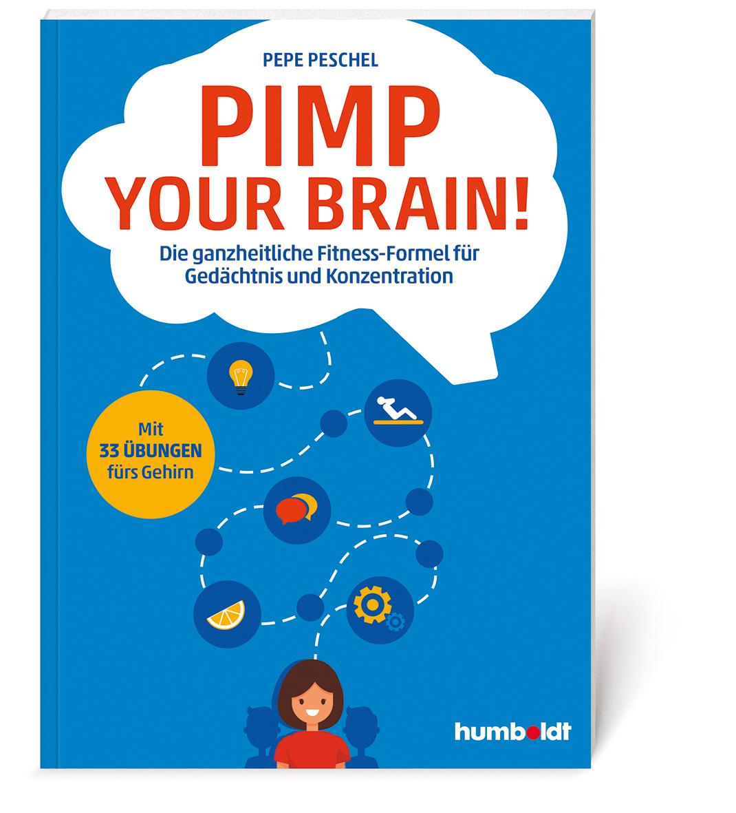 Pimp your Brain! Die ganzheitliche Fitness-Formel für Gedächtnis und Konzentration. Mit 33 Übungen fürs Gehirn