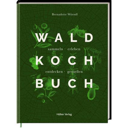 Das Wald-Kochbuch: sammeln – erleben – entdecken – genießen