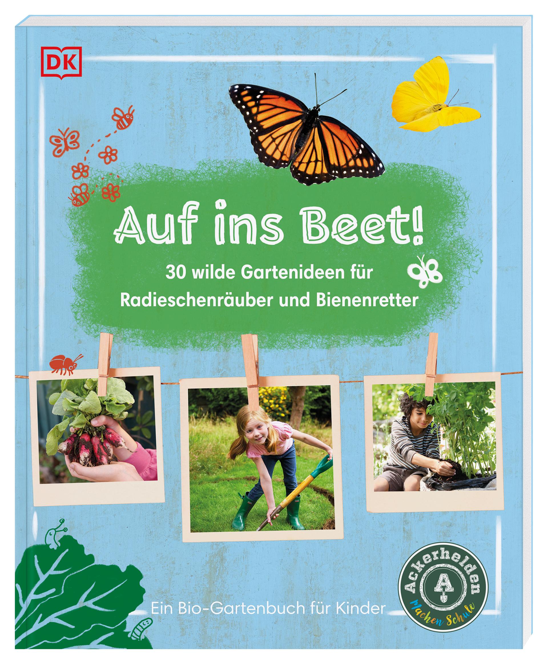 Auf ins Beet! 30 wilde Gartenideen für Radieschenräuber und Bienenretter