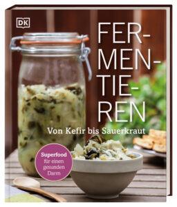 Fermentieren: Von Kefir bis Sauerkraut. Superfood für einen gesunden Darm