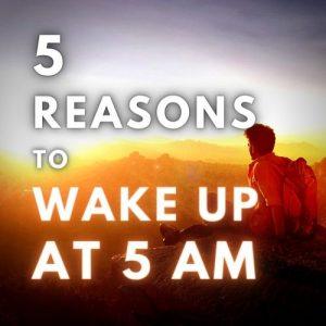 5 Reasons to Wake Up at 5 AM