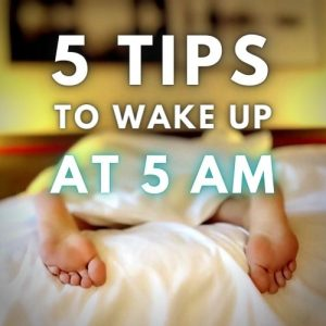 5 Tips to Wake Up at 5 am Effortlessly