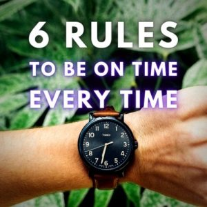 6 Rules to be On Time, Every Time