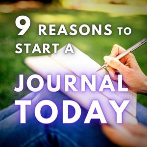 9 Reasons to Start a Journal TODAY