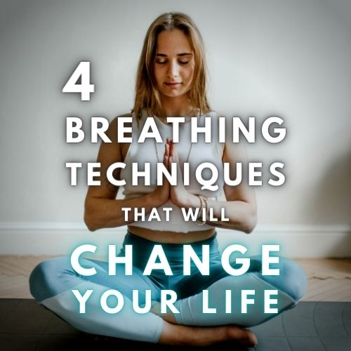 4 Breathing Techniques that will Change Your Life