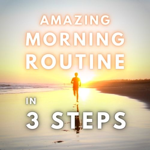 Amazing Morning Routine in 3 Steps