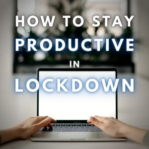 How to Stay Productive in Lockdown