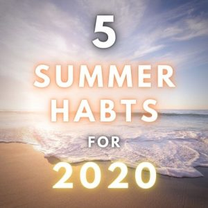 5 Life-Changing Habits to Develop During Summer 2020