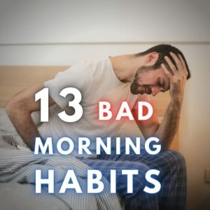 13 Bad Morning Habits and What To Do Instead!