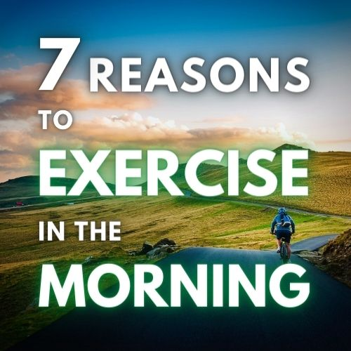 7 REAL Reasons to Exercise in the Morning (+3 Ways to Start)