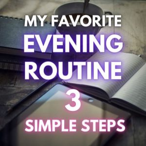 My Favorite Evening Routine in 3 Simple Steps