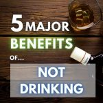 5 Major Benefits I've Experienced From Not Drinking