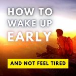 How to Wake Up Early (& Not Feel Tired)