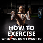 How to Exercise When You Don't Want to – 5 Tips