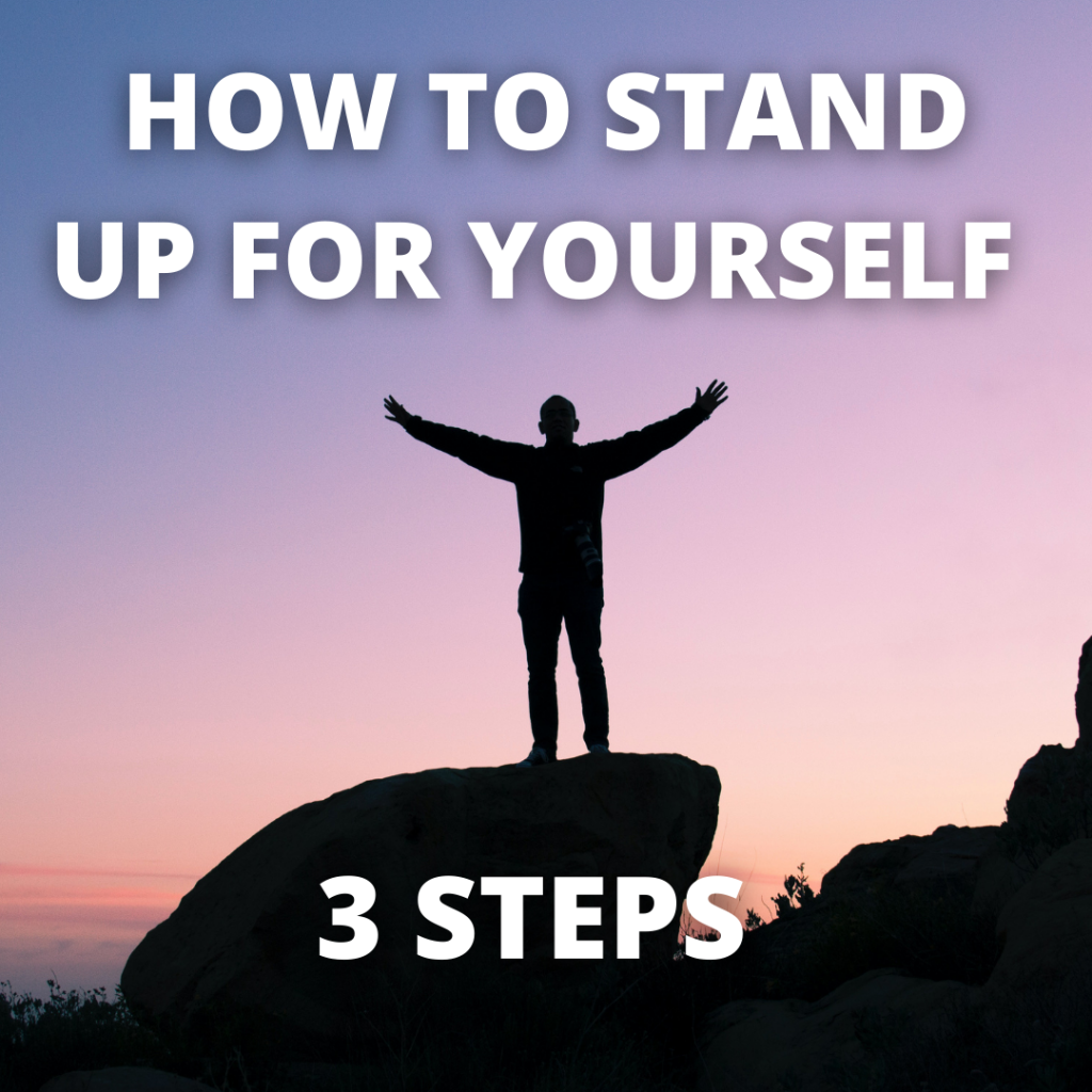 How to Stand Up For Yourself – 3 Steps