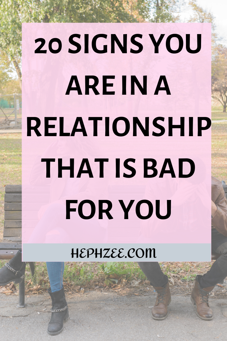 20 SIGNS YOU ARE IN A RELATIONSHIP THAT IS BAD FOR YOU