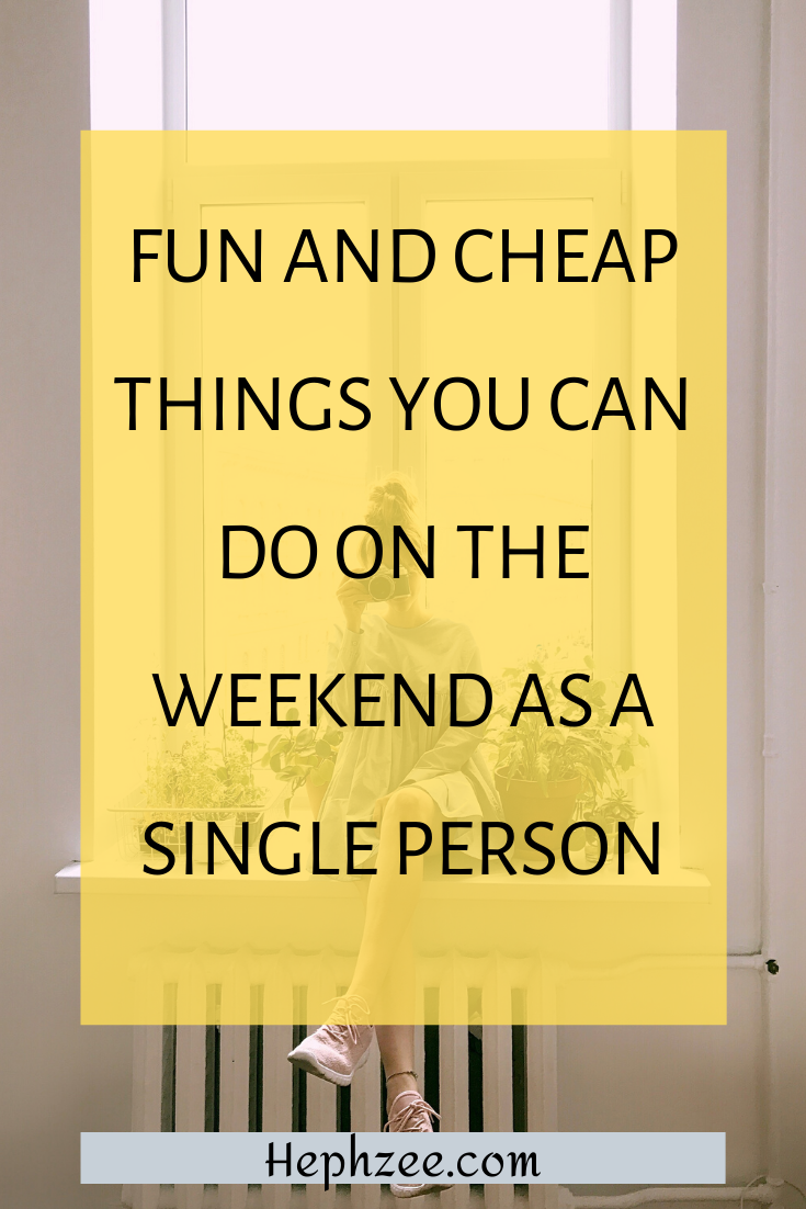 fun, cheap and fulfilling things you can do on the weekend as a single person