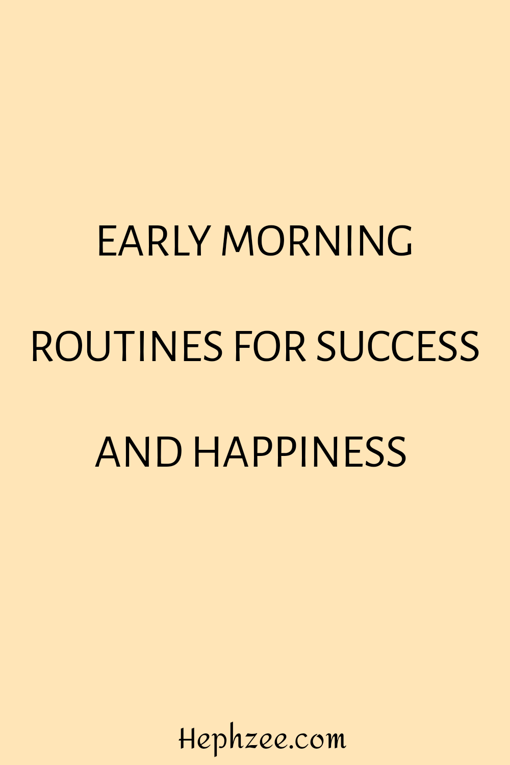 Early morning routines for success and happiness