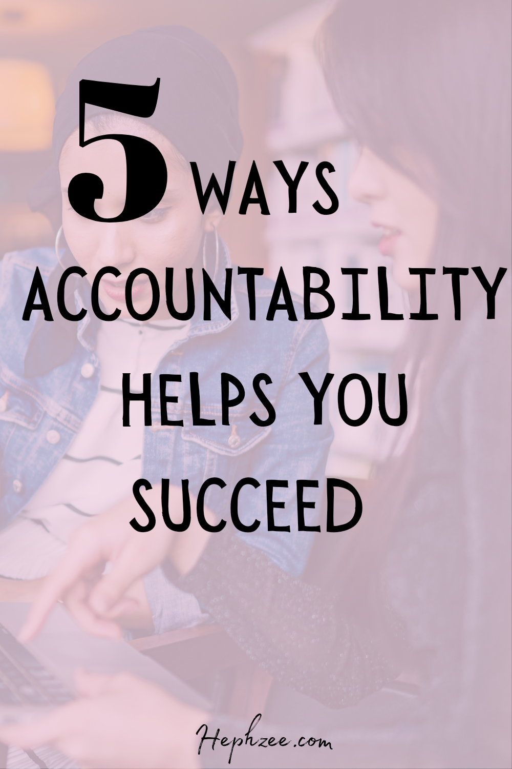 Ways in which being held accountable helps you succeed