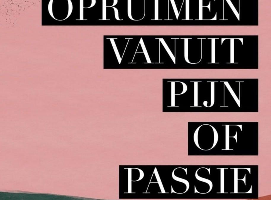 Opruimen vanuit pijn of passie