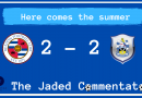 Here comes the summer aka Reading 2 – 2 Huddersfield Town