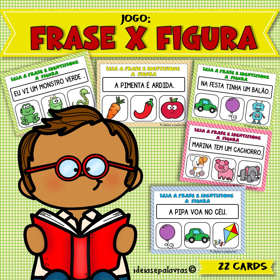 Frase x Figura | Jogo Pedagógico com 22 Cartas com uma frase e 3 imagens cada para Educação infantil