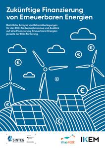Cover Zukünftige Finanzierung von Erneuerbaren Energien: Rechtliche Analyse von Reformüberlegungen für den EEG-Fördermechanismus und Ausblick auf eine Finanzierung Erneuerbarer Energien jenseits der EEG-Förderung