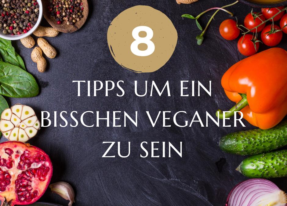 """Meine 8 Tipps, um ein bisschen """"veganer"""" zu sein"""