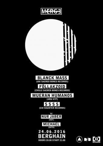 MERGE – Blanck Mass, Föllakzoid, Mueran Humanos and S S S S at Panorama Bar