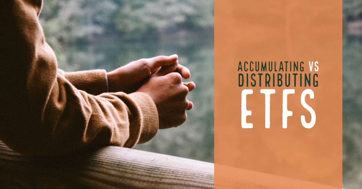 Accumulating vs Distributing ETFs