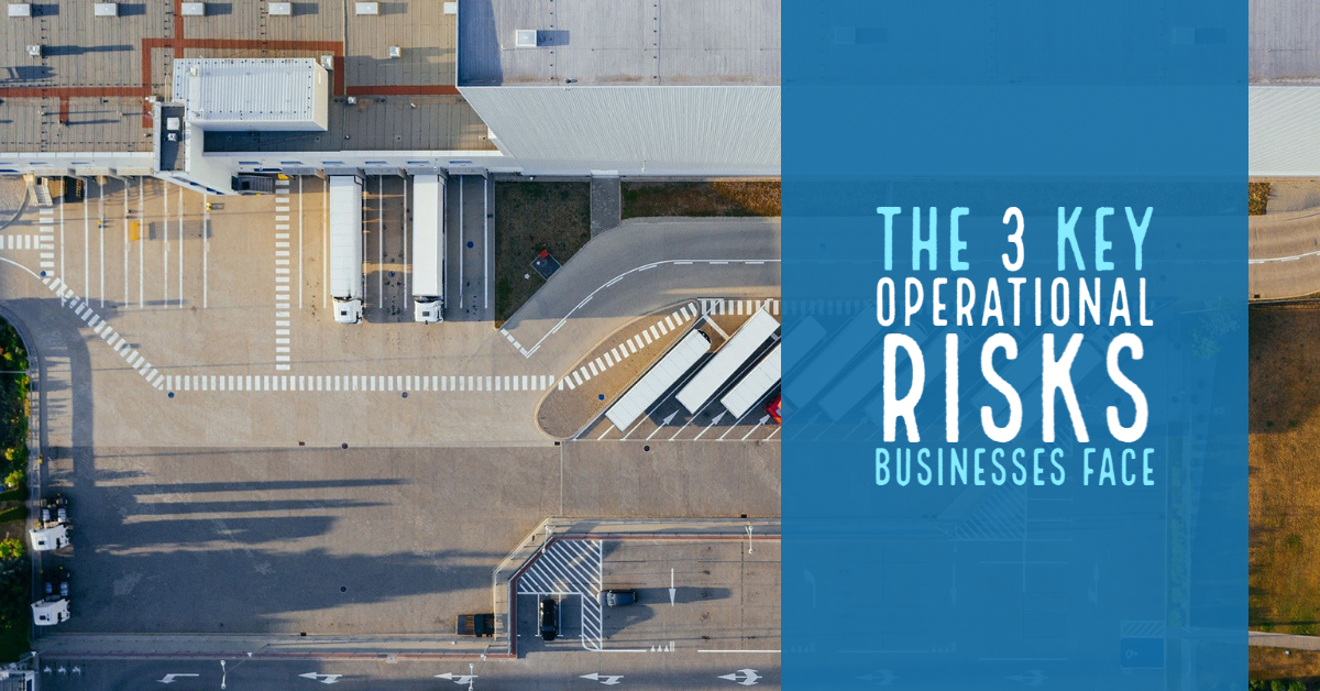 The 3 Key Operational Risks Businesses Face