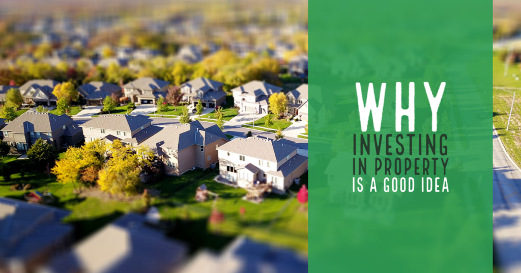 Why Investing in Property is a Good Idea