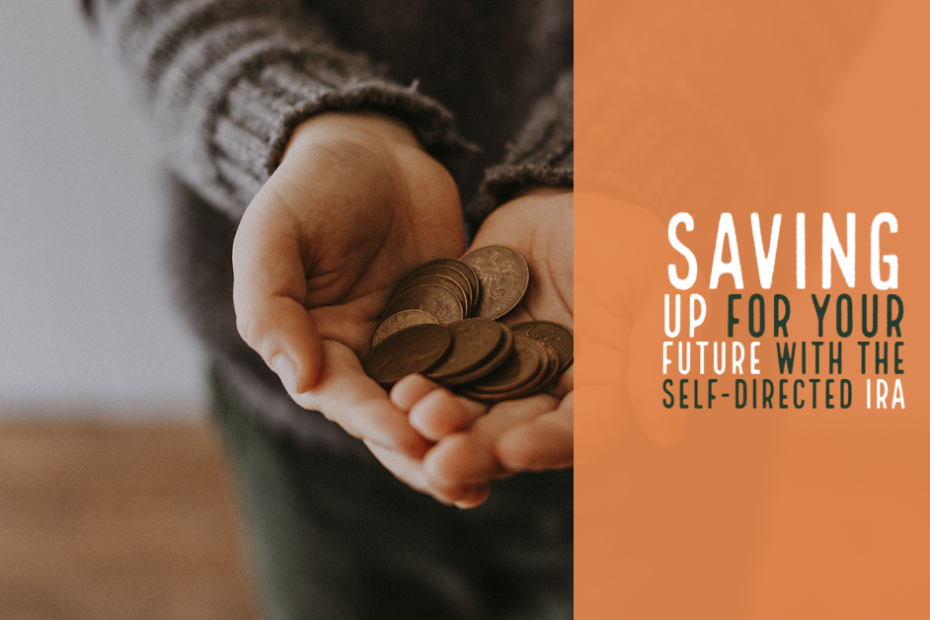 Saving Up For Your Future With the Self-Directed IRA
