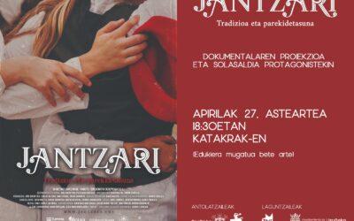 Jantzari dokumentalaren proiekzioa eta solasaldia.