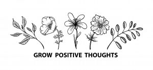 Grow your positive thougts