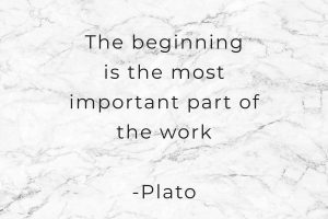 The beginning is the most important part of the work -plato