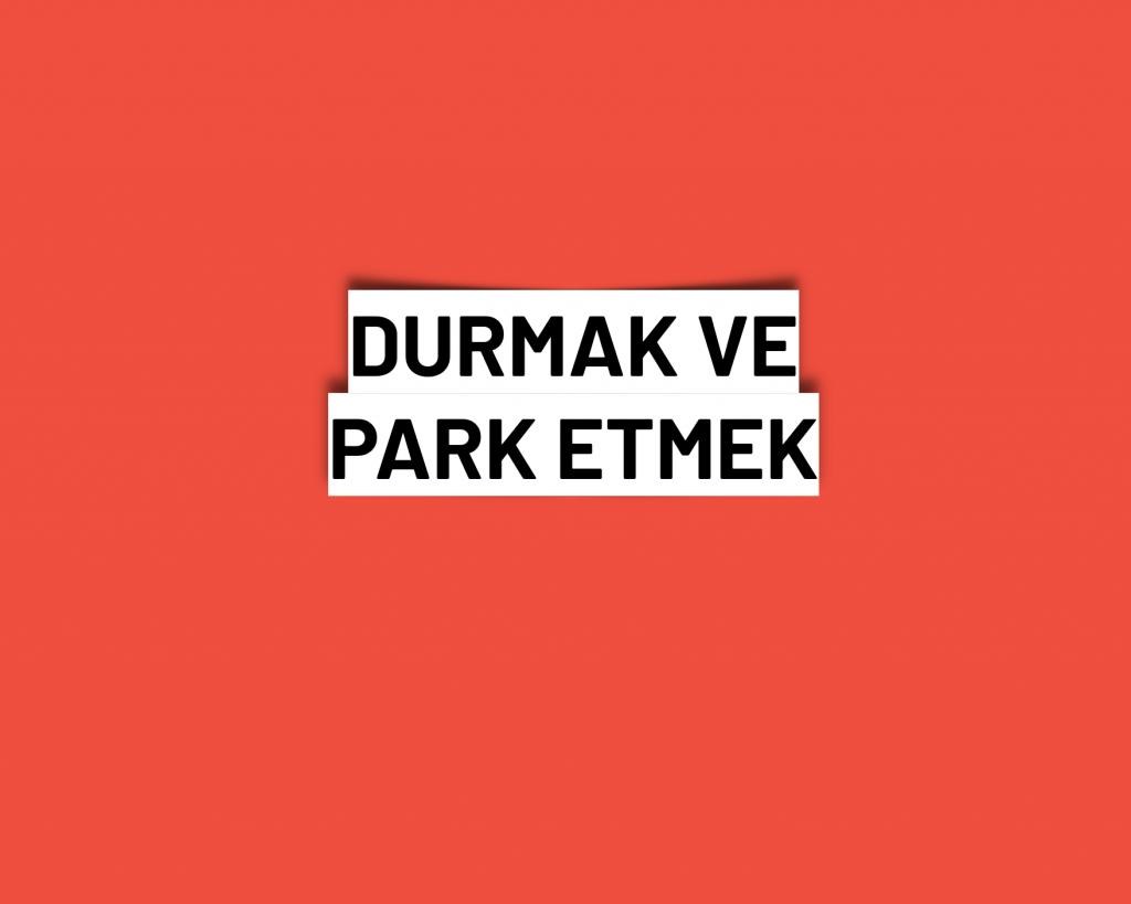 DURMAK VE PARK ETMEK