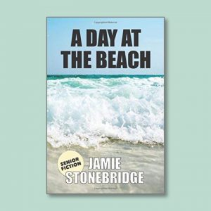 A Day At The Beach - Senior Fiction - Books for people living with dementia - Jamie Stonebridge