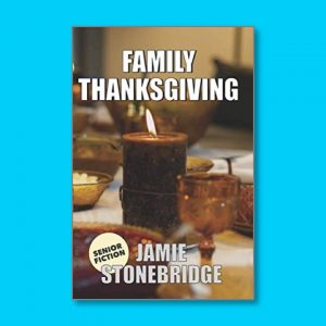 Family Thanksgiving - Senior Fiction - Books for people living with dementia - Jamie Stonebridge