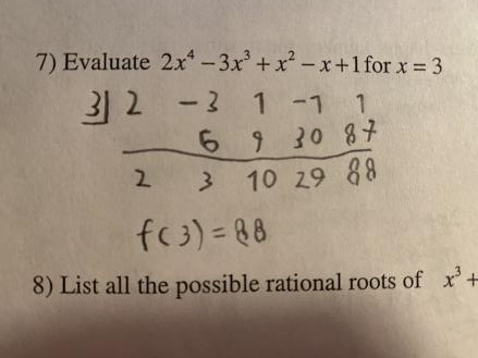 7) Evaluate 2x4 —3x3 +x2 —X+I for x = 3  8) List all the possible rational roots of x3+