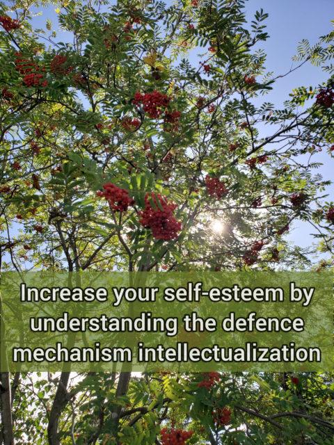 Increase your self-esteem by understanding the defense mechanism intellectualization