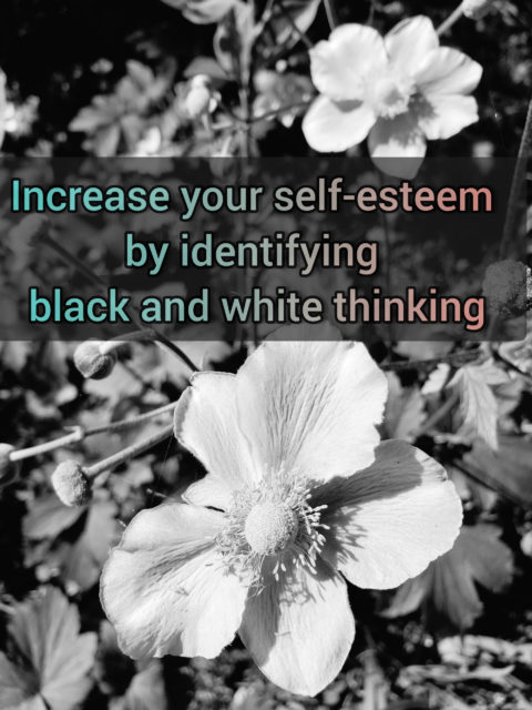 Increase your self-esteem by identifying black and white thinking - Splitting