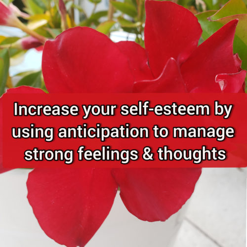 Increase your self-esteem by using anticipation to manage strong feelings and thoughts