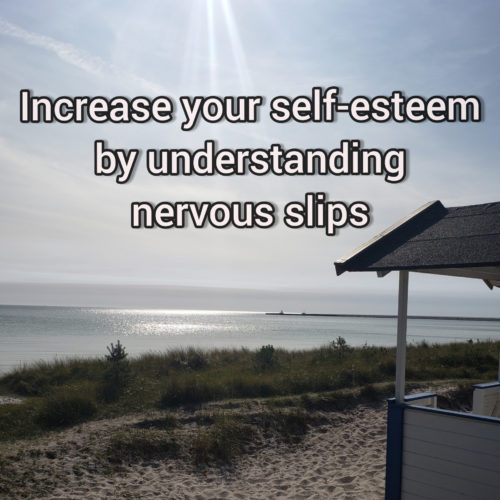 Increase your self-esteem by understanding our nervous slips