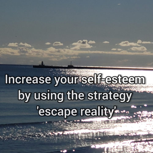 Increase your self-esteem by using the strategy 'escape reality'
