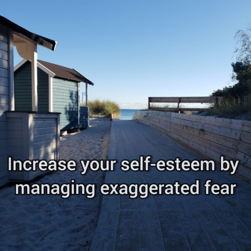 Increase your self-esteem by managing exaggerated fear