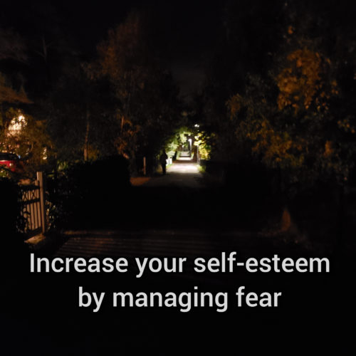 Increase your self-esteem by managing fear